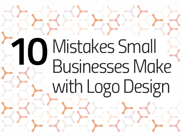10 Mistakes Small Businesses Make with Logo Design